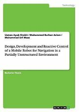 Design, Development and Reactive Control of a Mobile Robot for Navigation in...