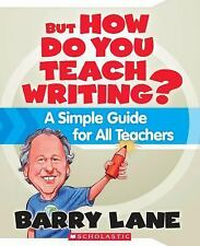 But How Do You Teach Writing? : A Simple Guide for All Teachers by Barry Lane...