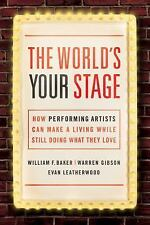 The World's Your Stage : How Performing Artists Can Make a Living While Still...