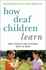 How Deaf Children Learn: What Parents and Teachers Need to Know-ExLibrary