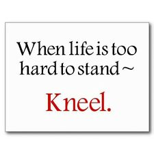 "*POSTCARD-""When Life Is To Hard To Stand....KNEEL"" (#380)"