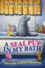 A Seal Pup in My Bath: Tales from an RSPCA Inspector, Steve Greenhalgh