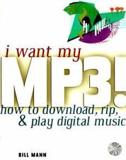 I Want My MP3!: How to Download, Rip, & Play Digital Music by Mann, Bill