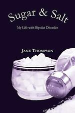 Sugar and Salt : My Life with Bipolar Disorder by Jane Thompson (2006,...