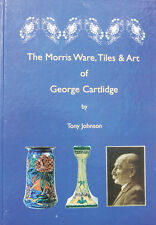 THE MORRIS WARE, TILES & ART OF GEORGE CARTLIDGE BY TONY JOHNSON