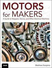 Motors for Makers~A Guide to Steppers, Servos, and Other Electrical Machines~NEW