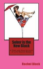 Sober is the New Black: A Then and Now Account of Life Beyond Booze