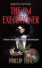 The PM Executioner : A Project Manager's Journey in Offshoring Jobs by...