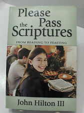 PLEASE PASS THE SCRIPTURES From Reading to Feasting John Helton 3rd Mormon LDS
