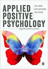 Applied Positive Psychology : Integrated Positive Practice by Tim Lomas, Itai...