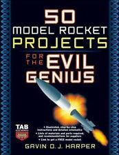 Evil Genius Ser.: 50 Model Rocket Projects for the Evil Genius by Gavin D. J....