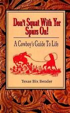 G, Don't Squat With Yer Spurs On! A Cowboy's Guide to Life (Bk.1), Texas Bix Ben
