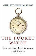 The Pocket Watch: Restoration, Maintenance and Repair, Barrow, Christopher, New