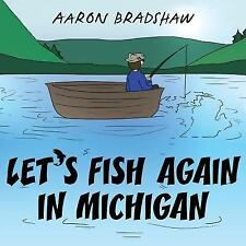 Let's Fish Again in Michigan by Aaron Bradshaw (2016, Paperback)