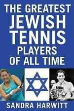 The Greatest Jewish Tennis Players of All Time by Sandra Harwitt (2014,...