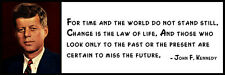 Wall Quote - John F. Kennedy - For time and the world do not stand still. Change