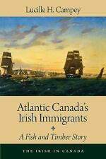 The Irish in Canada: Atlantic Canada's Irish Immigrants : A Fish and Timber...