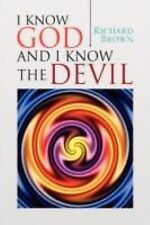 I Know God and I Know the Devil by Richard Brown (2008, Paperback)