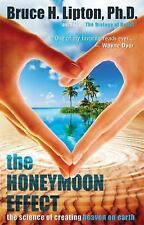 The Honeymoon Effect : The Science of Creating Heaven on Earth by Bruce H....