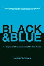 Black and Blue : The Origins and Consequences of Medical Racism by John...