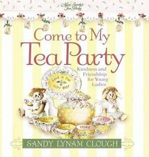Come to My Tea Party: Kindness and Friendship for Young Ladies Sandy's Tea Soci