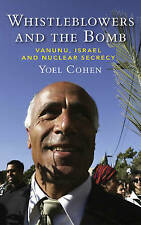 Whistleblowers and the Bomb: Vanunu, Israel and Nuclear Secrecy,Cohen, Yoel,New