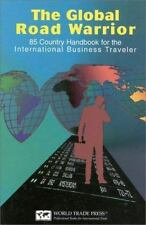 The Global Road Warrior: 100 Country Handbook for the International Business Tra