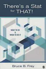 There's a Stat for That!: What to Do & When to Do it by Bruce B. Frey...