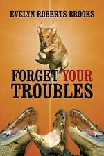 Forget Your Troubles : Enjoy Your Life Today by Evelyn Roberts Brooks (2009,...