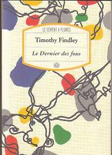 T. Findley - LE DERNIER DES FOUS - Serpent à Plumes - 1998