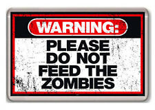 WARNING PLEASE DO NOT FEED THE ZOMBIES FRIDGE MAGNET