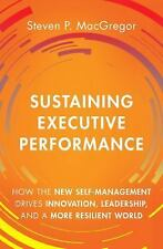 Sustaining Executive Performance: How the New Self-Management Drives Innovation,
