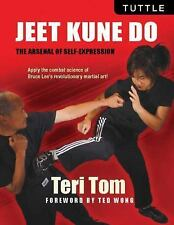 Jeet Kune Do : The Arsenal of Self-Expression by Teri Tom and Ted Wong (2016,...