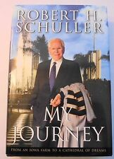 My Journey : From an Iowa Farm to a Cathedral of Dreams by Robert H. Schuller...