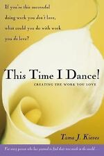 This Time I Dance! : Creating the Work You Love by Tama J. Kieves (2006,...