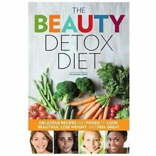 The Beauty Detox Diet : Delicious Recipes and Foods to Look Beautiful, Lose...