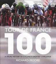 Tour de France 100: A Photographic History of the World's Greatest Race by Moor