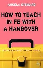 How to Teach in FE with a Hangover: A Practical Survival Guide (Essential Fe Too