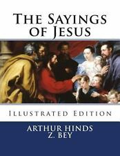 The Sayings of Jesus : Illustrated Edition by Arthur Hinds (2012, Paperback)
