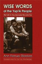 Wise Words of the Yup'ik People : We Talk to You Because We Love You by Ann...