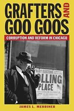 Grafters and Goo Goos: Corruption and Reform in Chicago, Merriner MA, James L.,