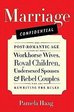 Marriage Confidential: The Post-Romantic Age of Workhorse Wives, Royal Children,