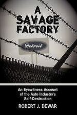 A Savage Factory: An Eyewitness Account of the Auto Industry's Self-De-ExLibrary