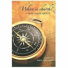 Where Is Church?: One Man's Quest, Paul Leonard
