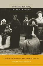 Crossing Borders, Claiming a Nation: A History of Argentine Jewish Women, 1880-1