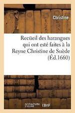 Recueil des Harangues Qui Ont Este Faites a la Reyne Christine de Suede by...