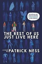 The Rest of Us Just Live Here by Patrick Ness (2015, Hardcover)