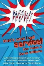 Wow! That's What I Call Service! by Don Hales and Derek Williams (2007,...