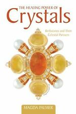 The Healing Power of Crystals : Birthstones and Their Celestial Partners by...