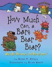 How Much Can A Bare Bear Bear?: What Are Homonyms And Homophones? (Words Are Ca